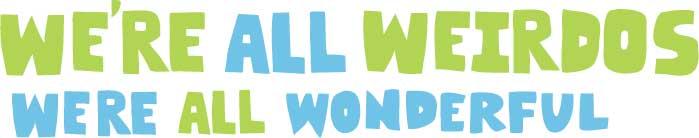 We're All Weirdos We're All Wonderful
